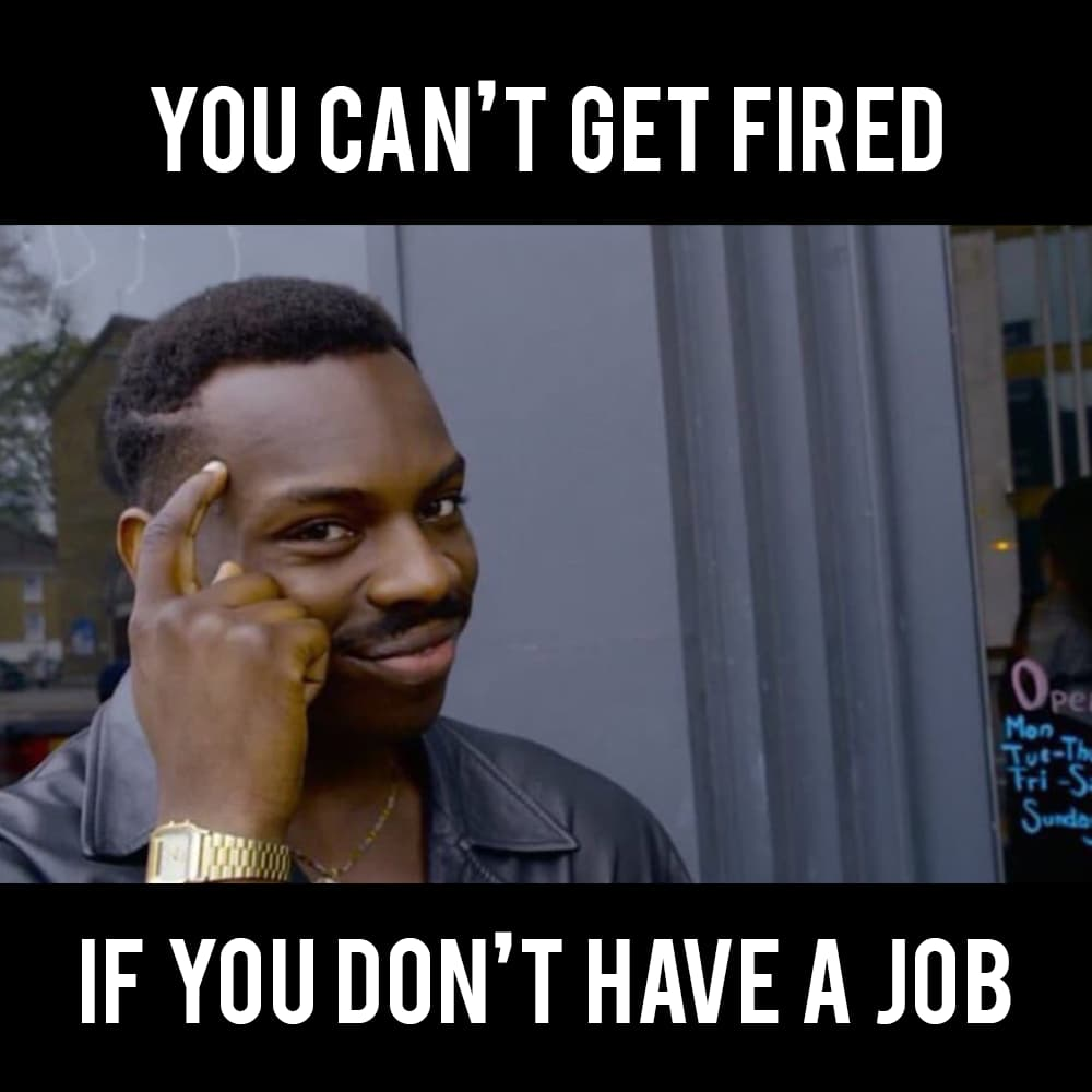 meme maker, clever black guy meme, roll safe meme, you can't get fired if you don't have a job, fired meme, jobless meme, meme generator online